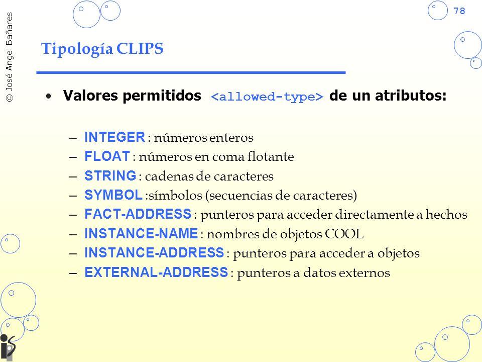 Tipología CLIPS Valores permitidos <allowed-type> de un atributos: INTEGER : números enteros. FLOAT : números en coma flotante.