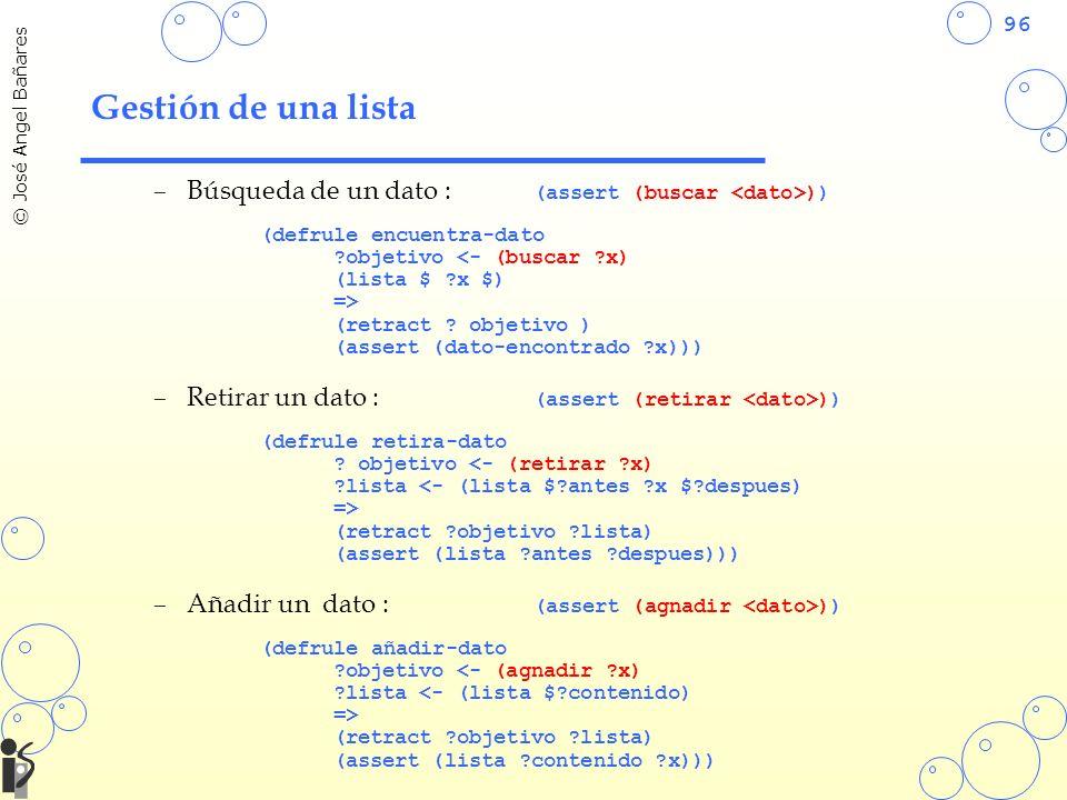 Gestión de una lista Búsqueda de un dato : (assert (buscar <dato>)) (defrule encuentra-dato. objetivo <- (buscar x)
