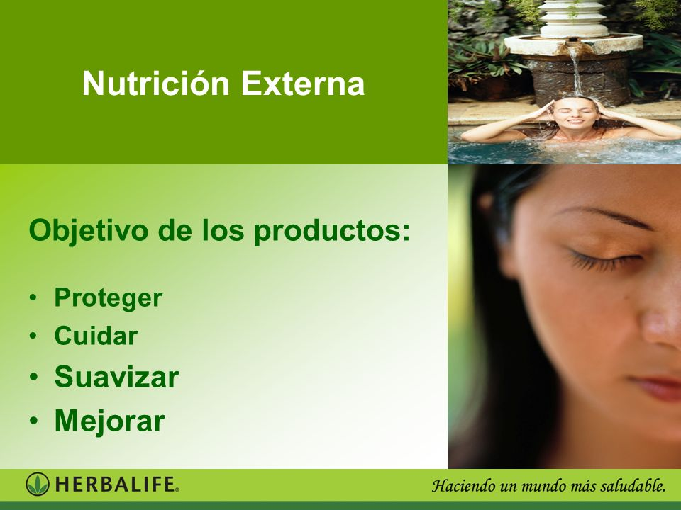 Nutrición Externa Objetivo de los productos: Suavizar Mejorar Proteger