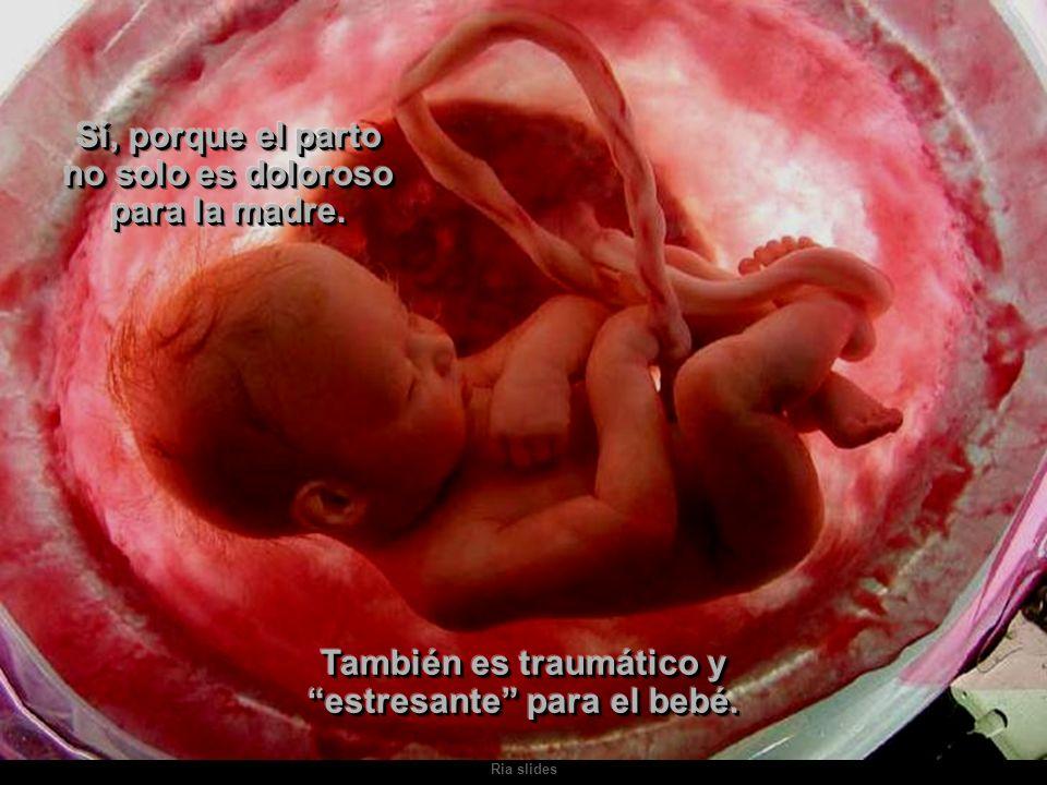 Sí, porque el parto no solo es doloroso para la madre.