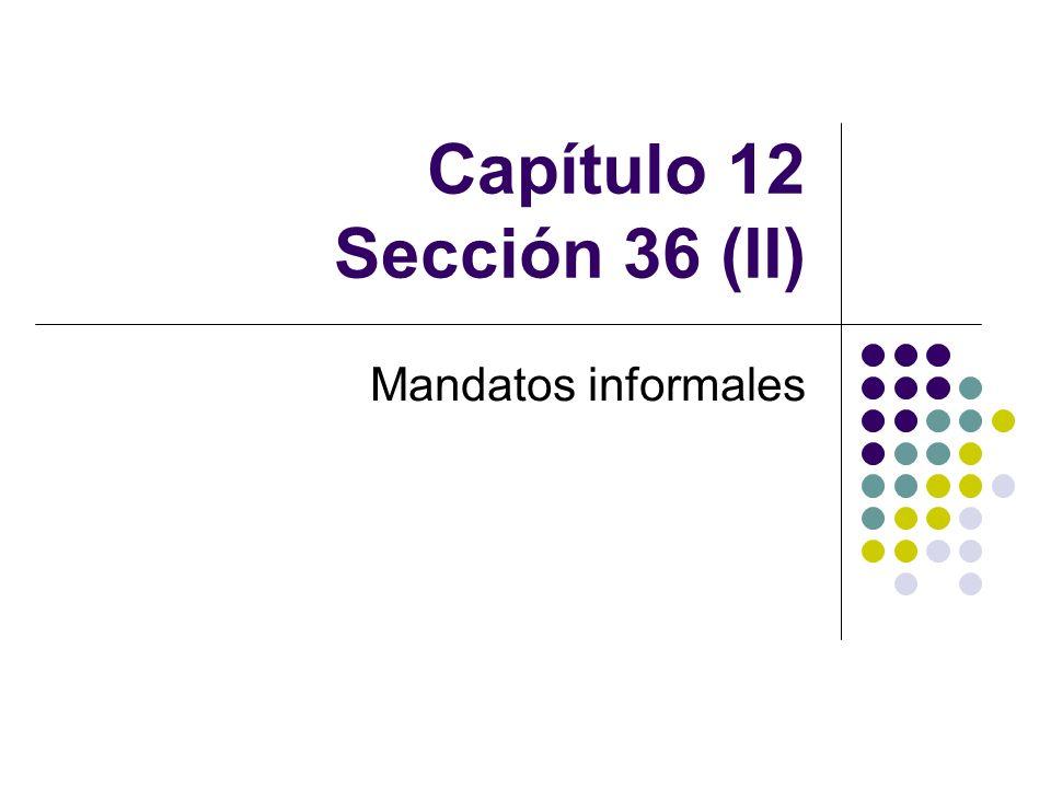 Capítulo 12 Sección 36 (II) Mandatos informales