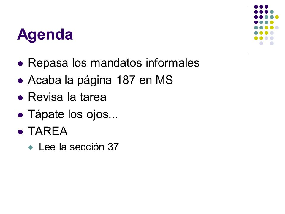 Agenda Repasa los mandatos informales Acaba la página 187 en MS