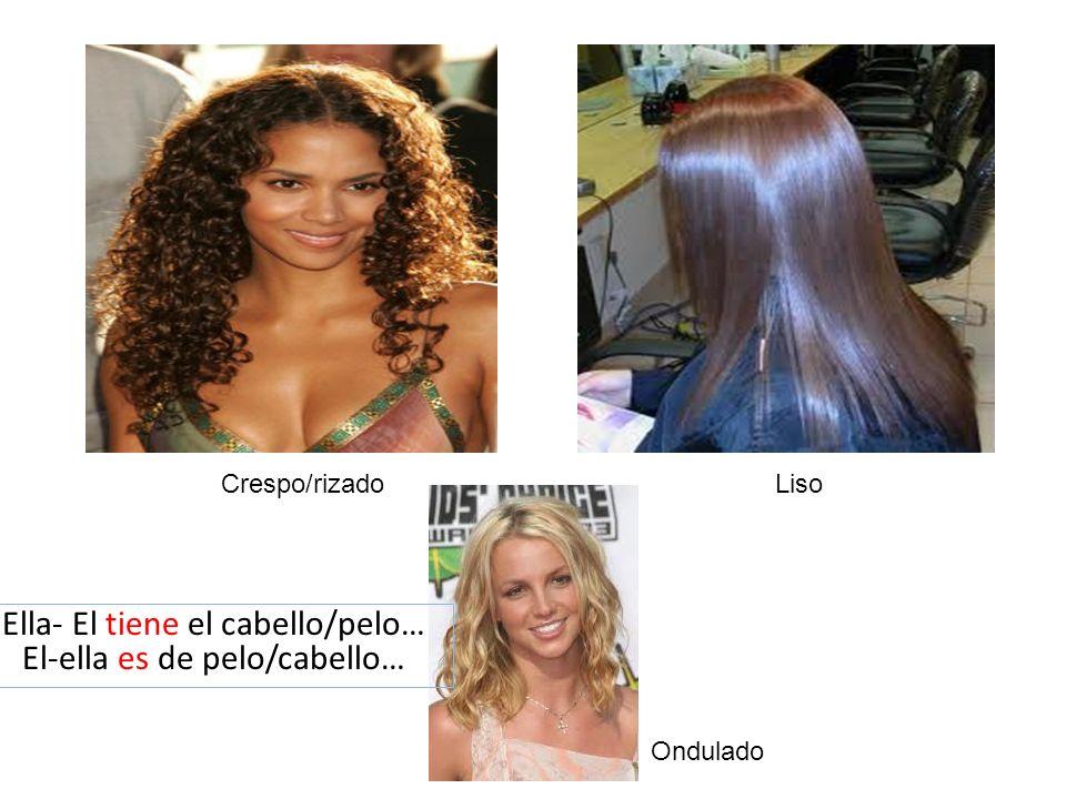 Ella- El tiene el cabello/pelo… El-ella es de pelo/cabello…