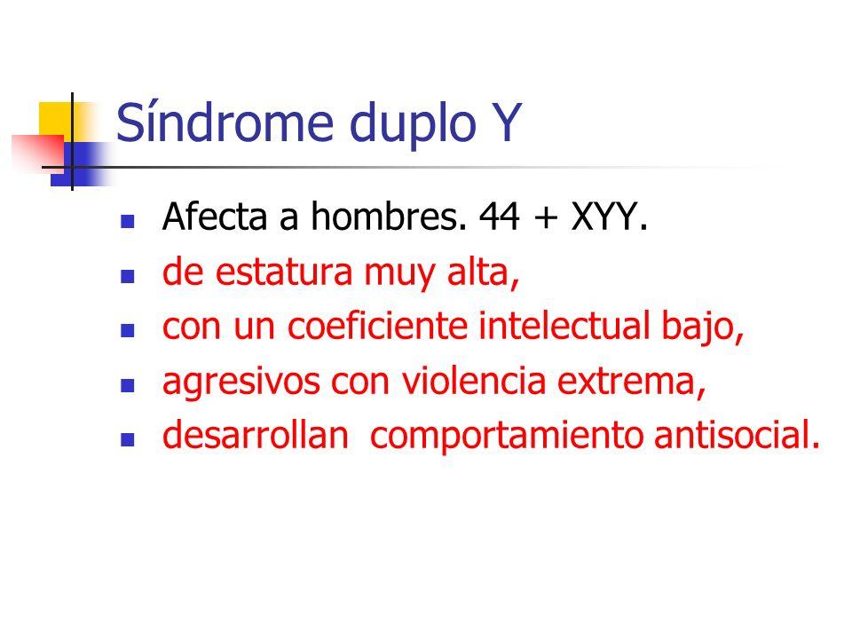 Síndrome duplo Y Afecta a hombres. 44 + XYY. de estatura muy alta,