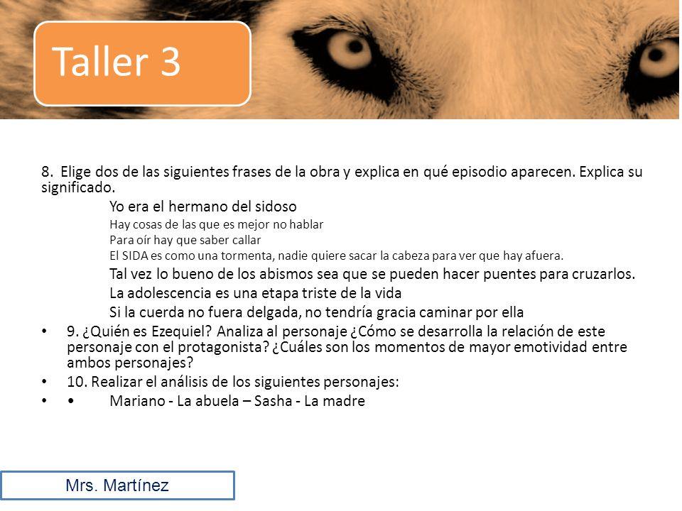 Taller 3 8. Elige dos de las siguientes frases de la obra y explica en qué episodio aparecen. Explica su significado.