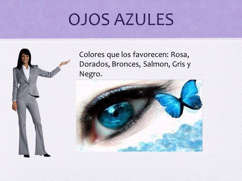 OJOS AZULES Colores que los favorecen: Rosa, Dorados, Bronces, Salmon, Gris y Negro.