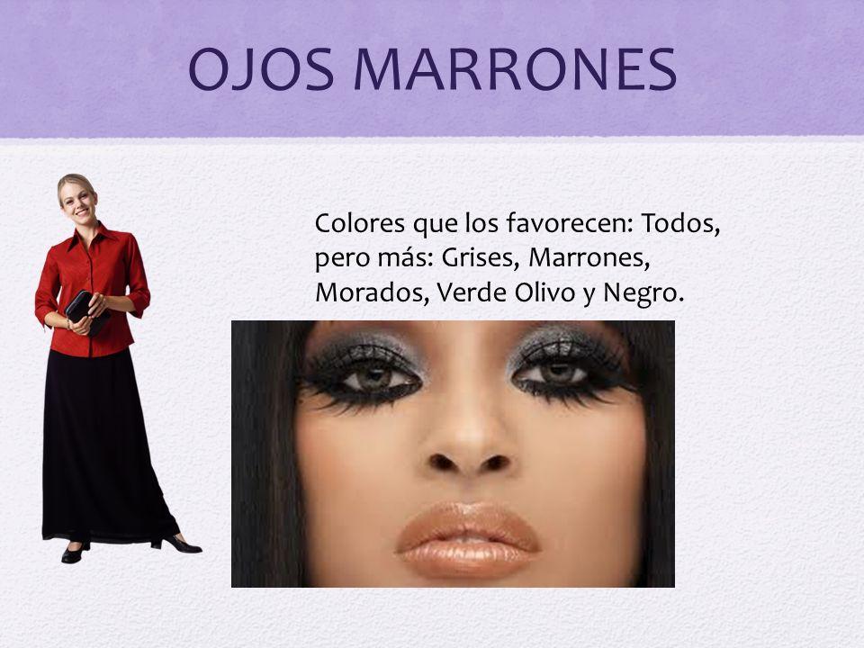 OJOS MARRONES Colores que los favorecen: Todos, pero más: Grises, Marrones, Morados, Verde Olivo y Negro.