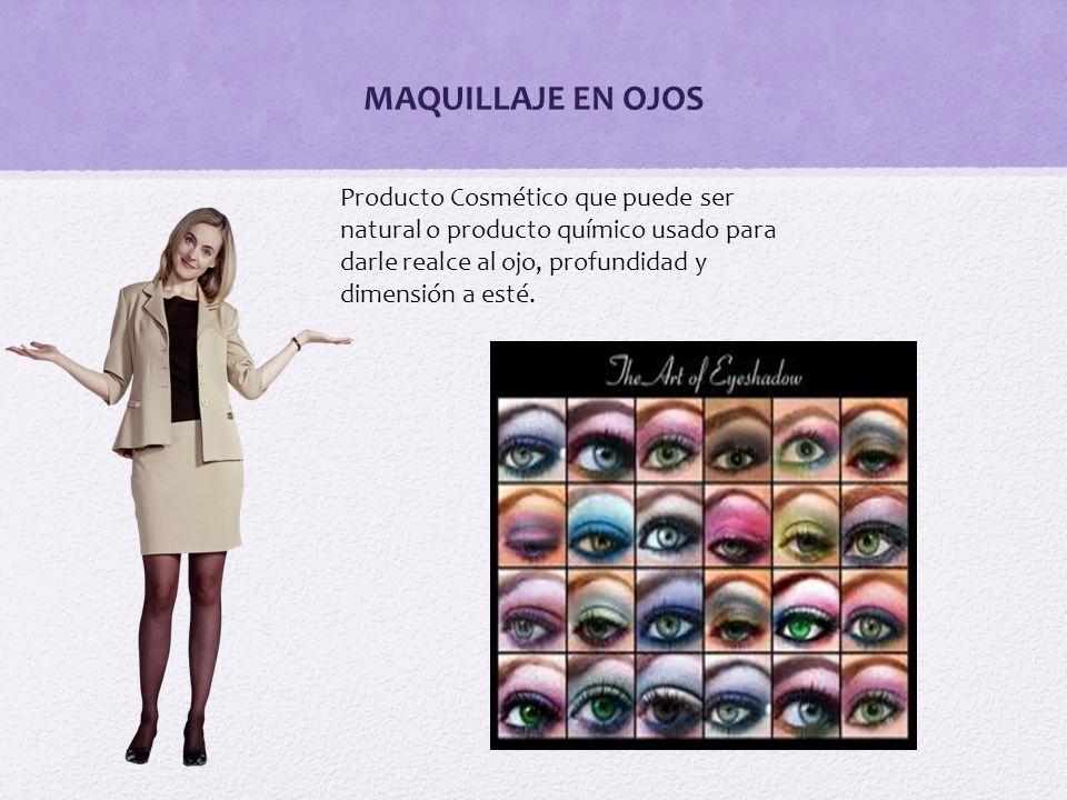 MAQUILLAJE EN OJOS Producto Cosmético que puede ser natural o producto químico usado para darle realce al ojo, profundidad y dimensión a esté.