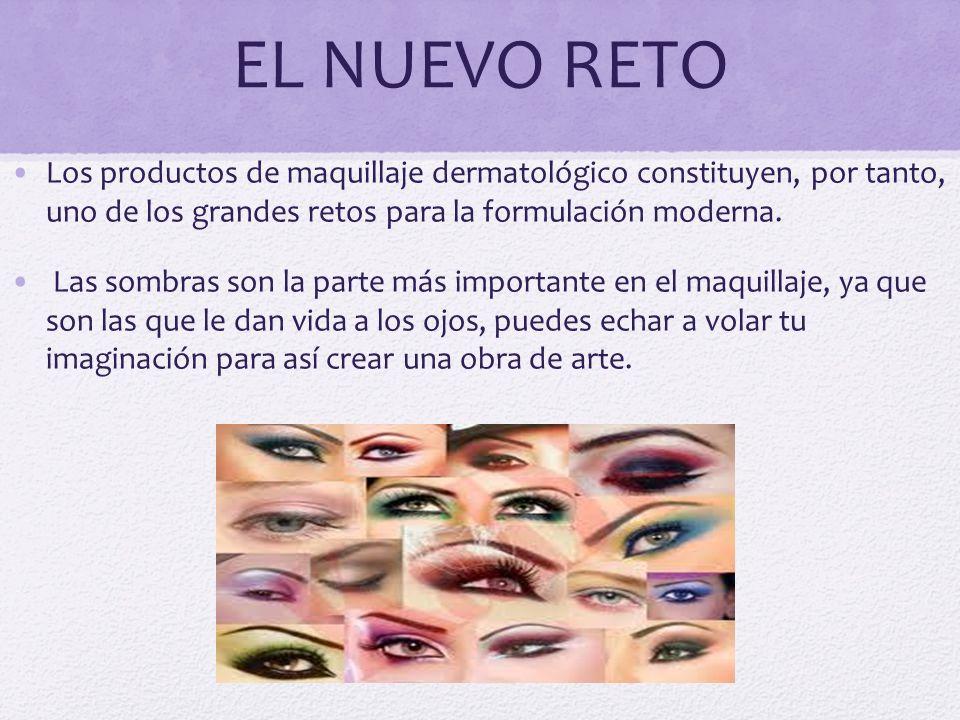 EL NUEVO RETO Los productos de maquillaje dermatológico constituyen, por tanto, uno de los grandes retos para la formulación moderna.