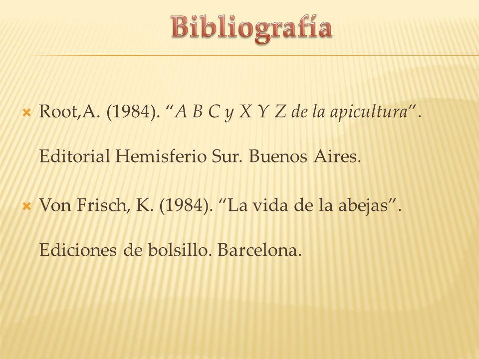 Bibliografía Root,A. (1984). A B C y X Y Z de la apicultura . Editorial Hemisferio Sur. Buenos Aires.