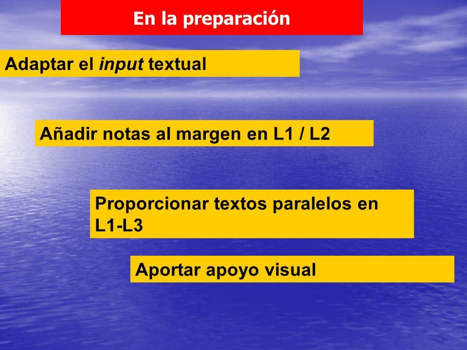 En la preparación Adaptar el input textual. Añadir notas al margen en L1 / L2. Proporcionar textos paralelos en L1-L3.