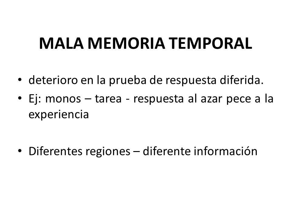 MALA MEMORIA TEMPORAL deterioro en la prueba de respuesta diferida.