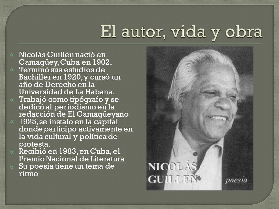 El autor, vida y obra Nicolás Guillén nació en Camagüey, Cuba en 1902.