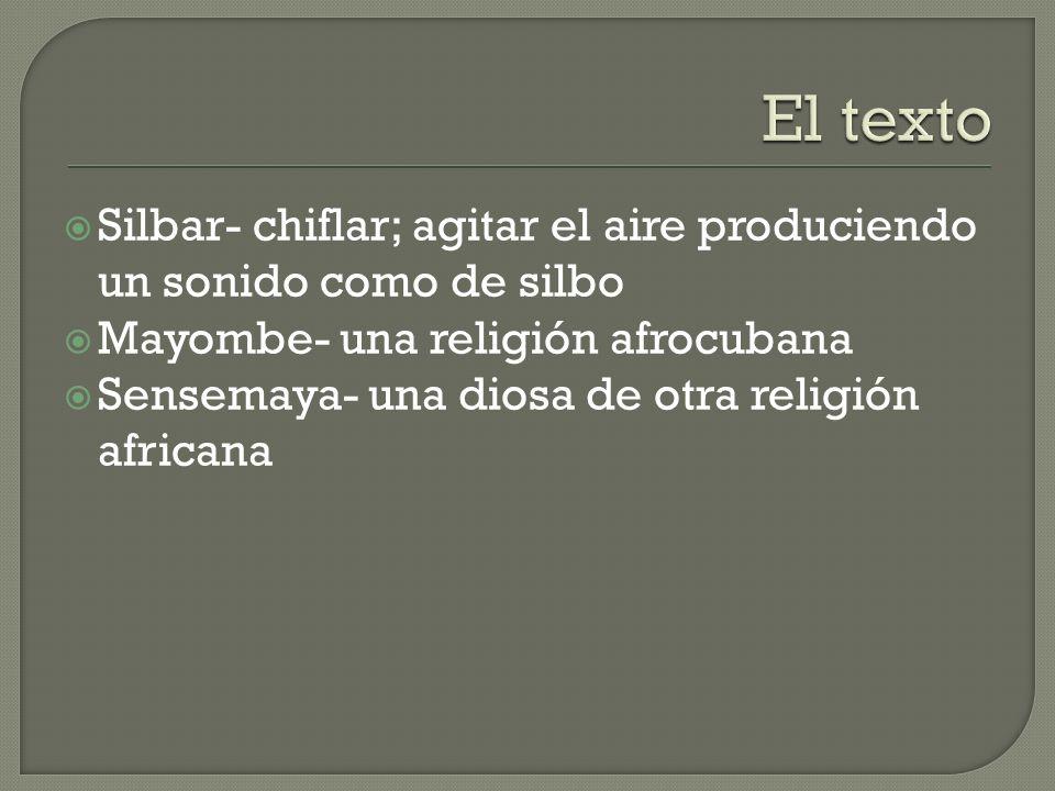 El texto Silbar- chiflar; agitar el aire produciendo un sonido como de silbo. Mayombe- una religión afrocubana.