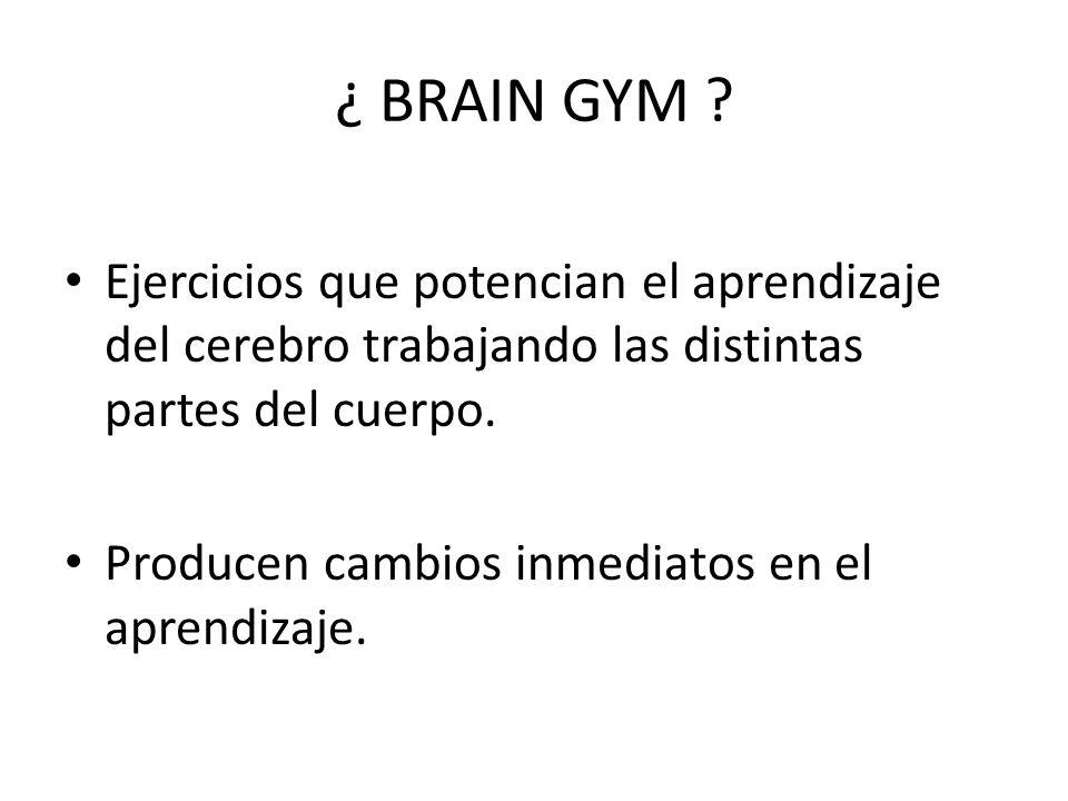 ¿ BRAIN GYM Ejercicios que potencian el aprendizaje del cerebro trabajando las distintas partes del cuerpo.