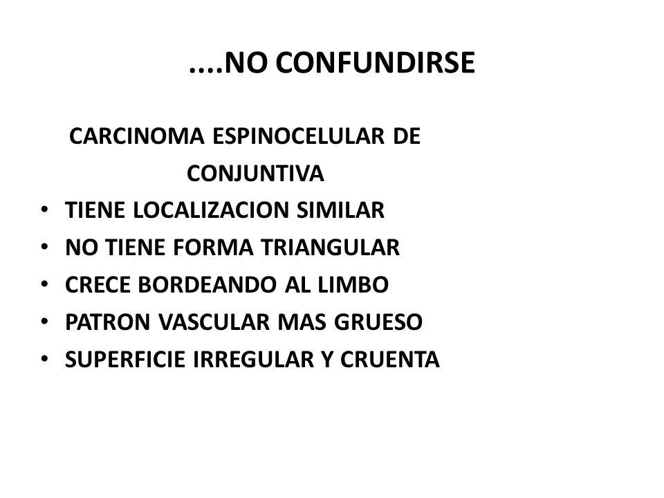 ....NO CONFUNDIRSE CARCINOMA ESPINOCELULAR DE CONJUNTIVA