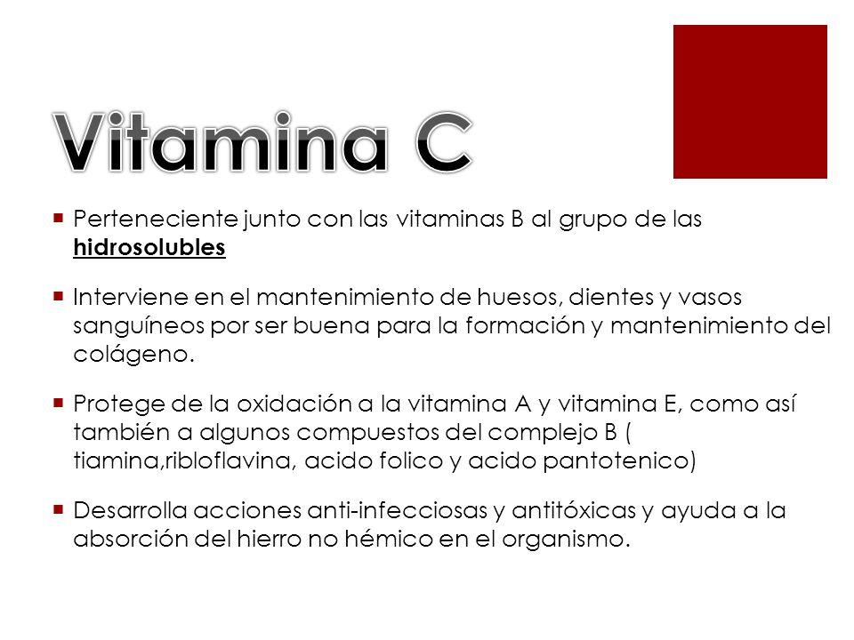 Vitamina C Perteneciente junto con las vitaminas B al grupo de las hidrosolubles.
