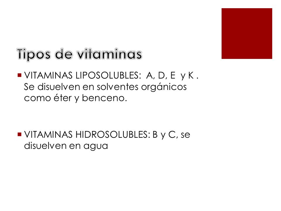Tipos de vitaminas VITAMINAS LIPOSOLUBLES: A, D, E y K . Se disuelven en solventes orgánicos como éter y benceno.