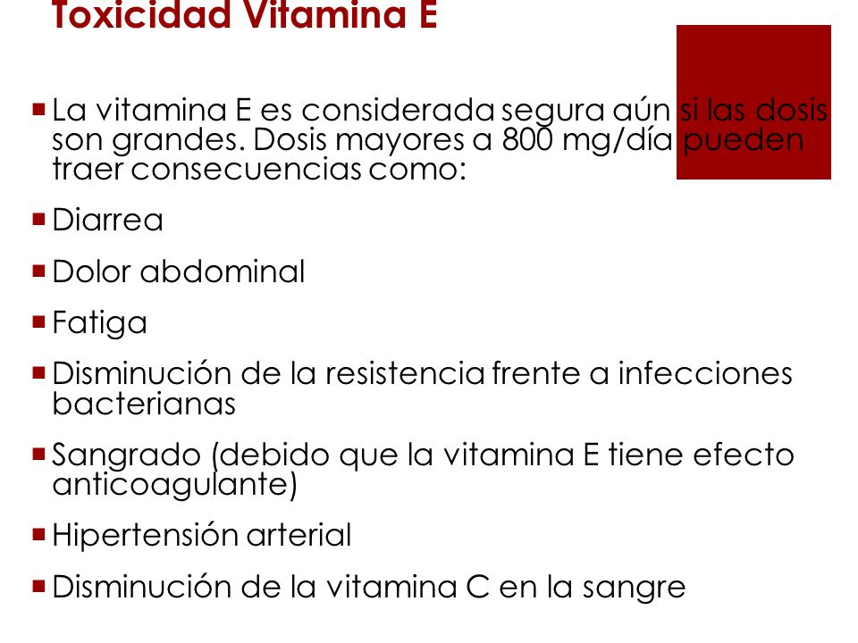 Toxicidad Vitamina ELa vitamina E es considerada segura aún si las dosis son grandes. Dosis mayores a 800 mg/día pueden traer consecuencias como: