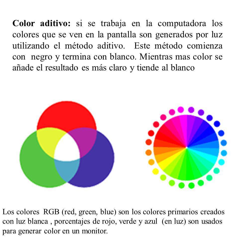 Color aditivo: si se trabaja en la computadora los colores que se ven en la pantalla son generados por luz utilizando el método aditivo. Este método comienza con negro y termina con blanco. Mientras mas color se añade el resultado es más claro y tiende al blanco