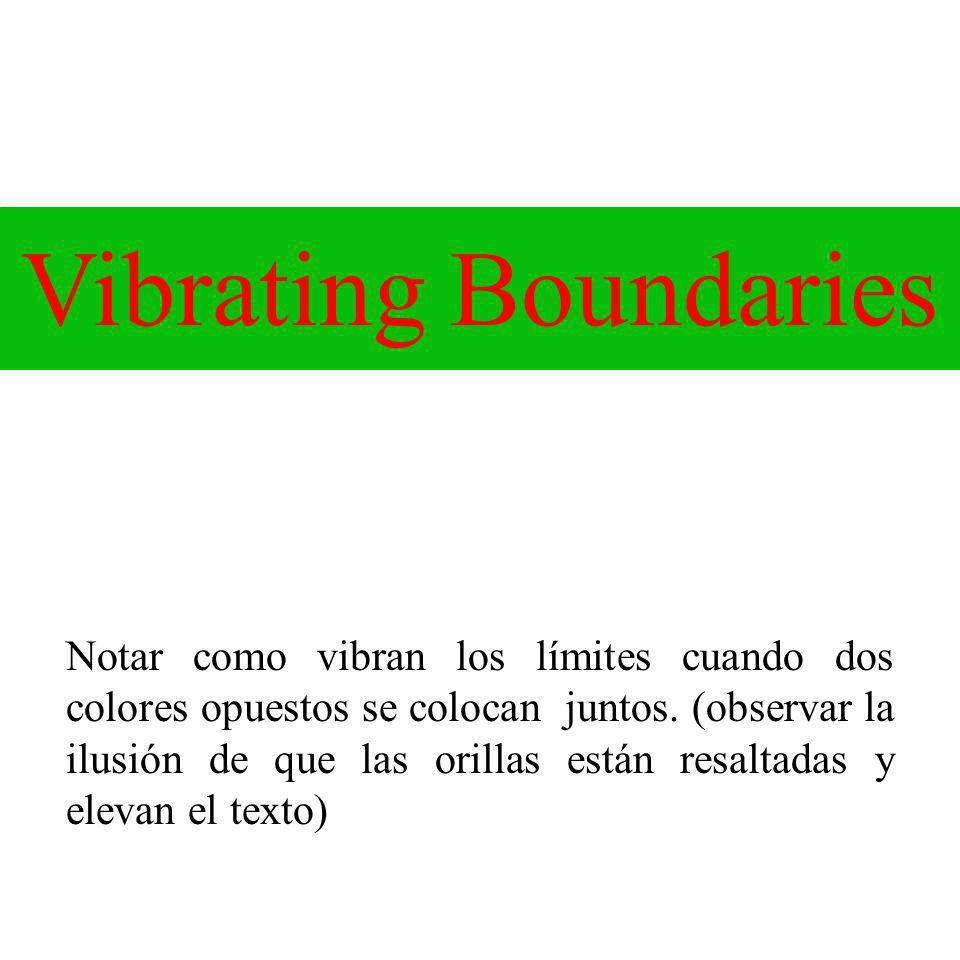 Notar como vibran los límites cuando dos colores opuestos se colocan juntos. (observar la ilusión de que las orillas están resaltadas y elevan el texto)