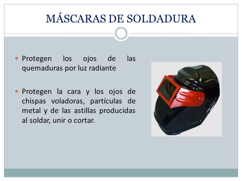 MÁSCARAS DE SOLDADURA Protegen los ojos de las quemaduras por luz radiante.