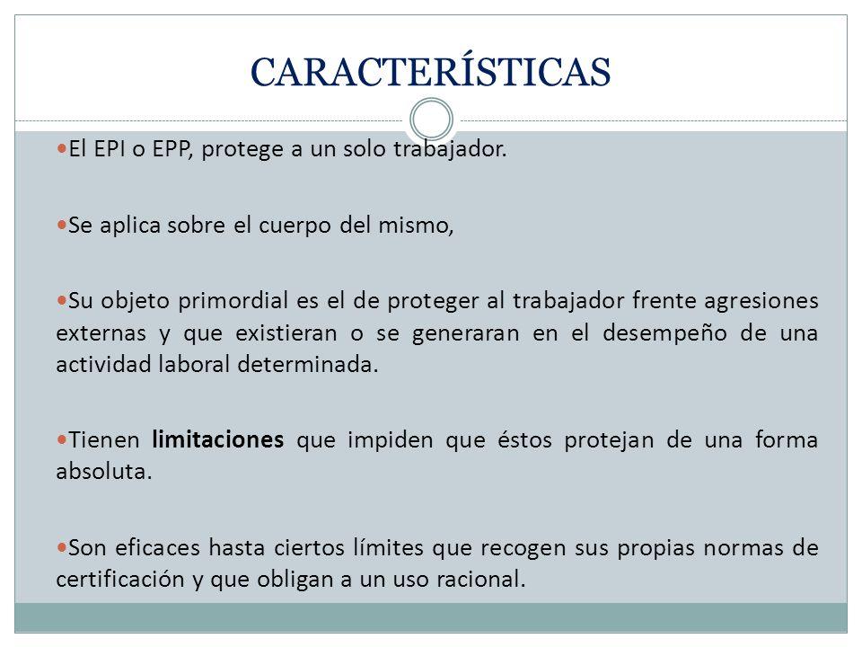 CARACTERÍSTICAS El EPI o EPP, protege a un solo trabajador.