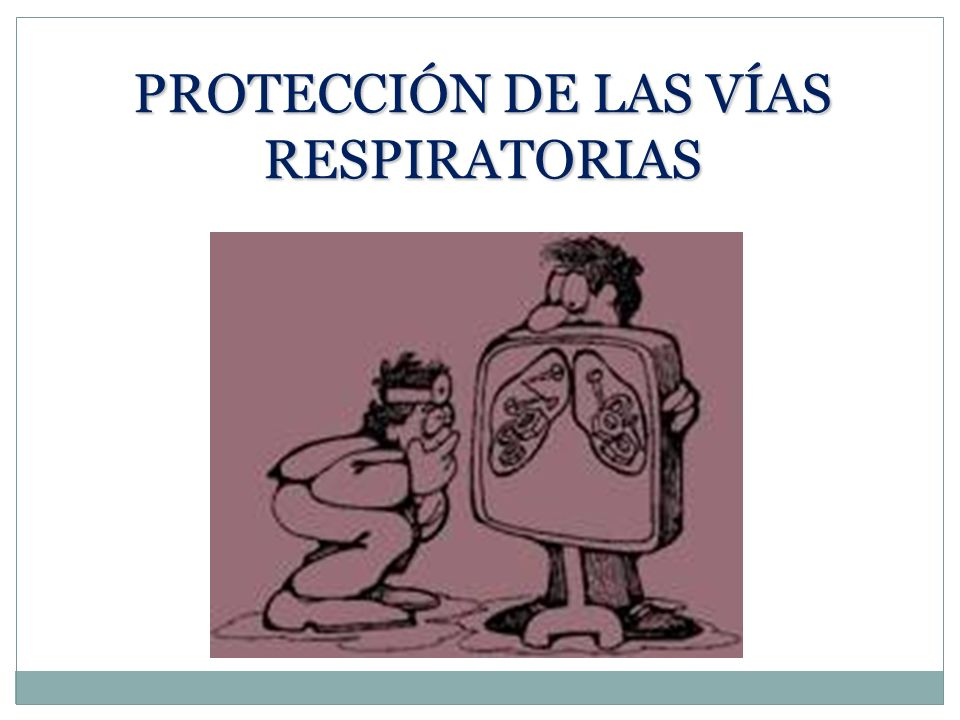 PROTECCIÓN DE LAS VÍAS RESPIRATORIAS