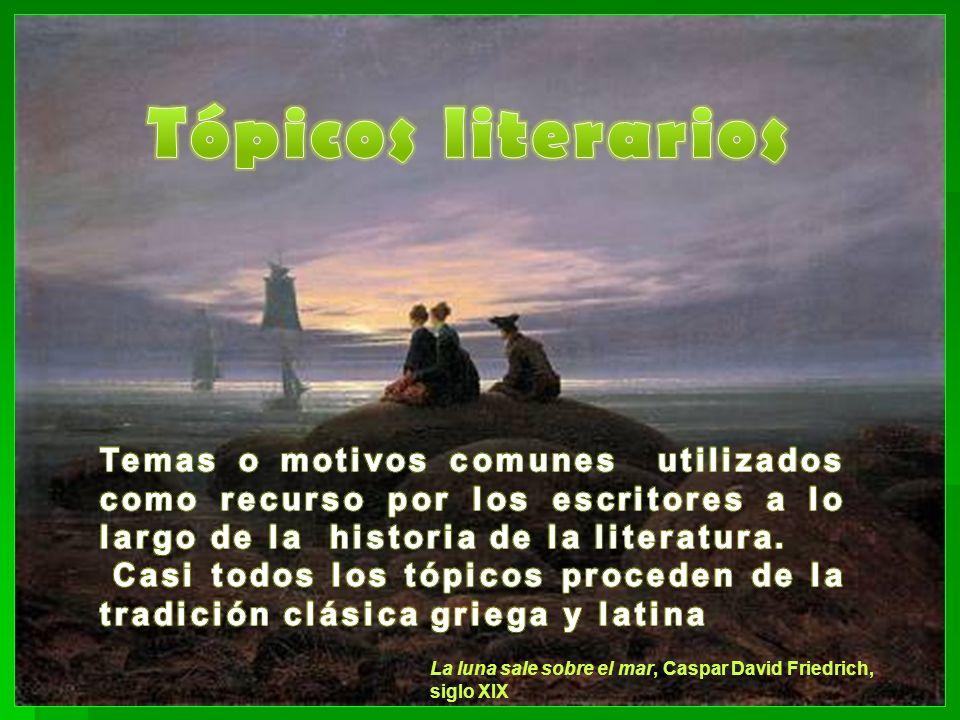 Tópicos literarios Temas o motivos comunes utilizados como recurso por los escritores a lo largo de la historia de la literatura.