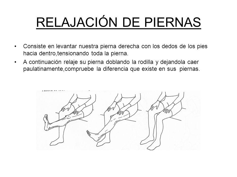 RELAJACIÓN DE PIERNAS Consiste en levantar nuestra pierna derecha con los dedos de los pies hacia dentro,tensionando toda la pierna.