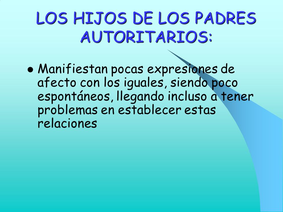 LOS HIJOS DE LOS PADRES AUTORITARIOS: