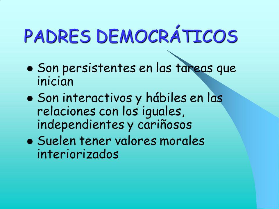 PADRES DEMOCRÁTICOS Son persistentes en las tareas que inician
