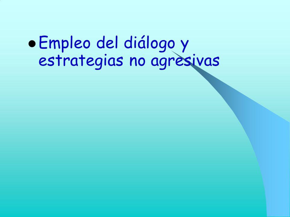 Empleo del diálogo y estrategias no agresivas