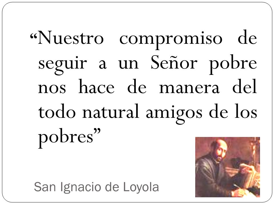 Nuestro compromiso de seguir a un Señor pobre nos hace de manera del todo natural amigos de los pobres