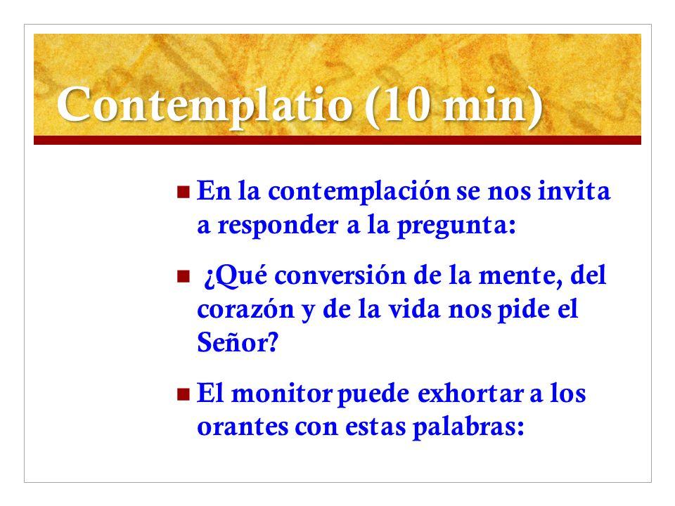 Contemplatio (10 min) En la contemplación se nos invita a responder a la pregunta: