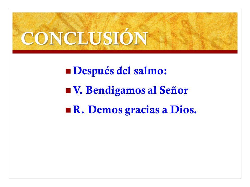 CONCLUSIÓN Después del salmo: V. Bendigamos al Señor