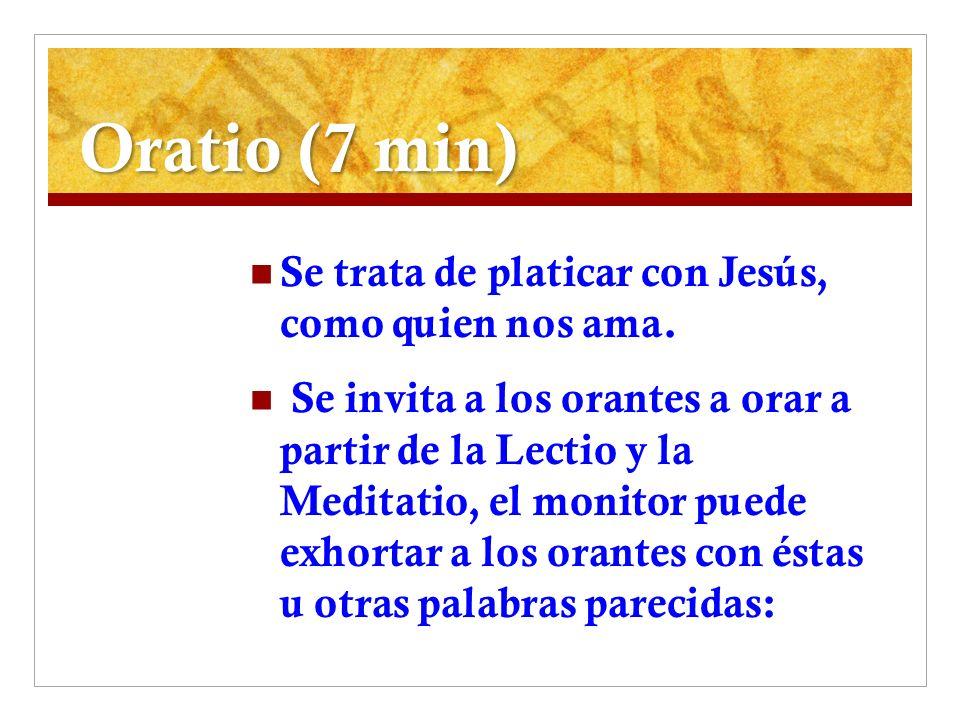 Oratio (7 min) Se trata de platicar con Jesús, como quien nos ama.