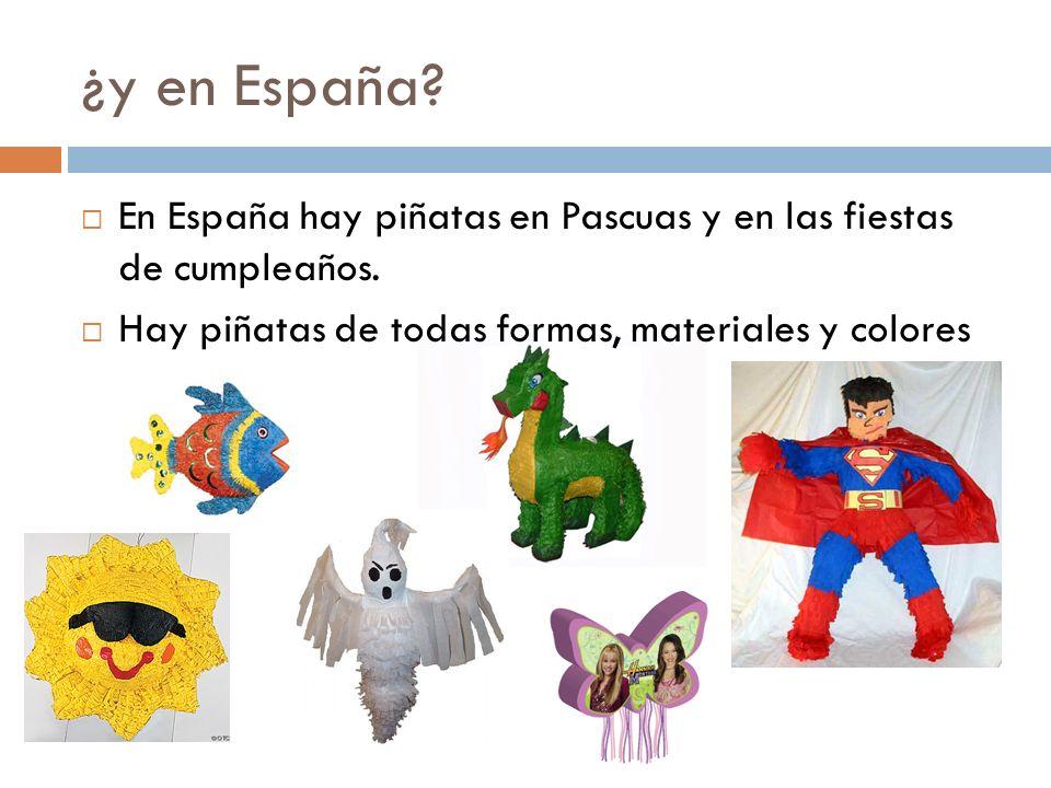 ¿y en España. En España hay piñatas en Pascuas y en las fiestas de cumpleaños.