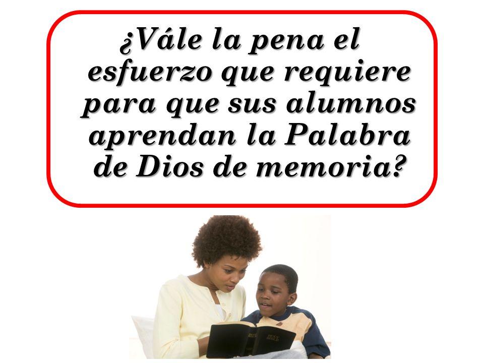 ¿Vále la pena el esfuerzo que requiere para que sus alumnos aprendan la Palabra de Dios de memoria