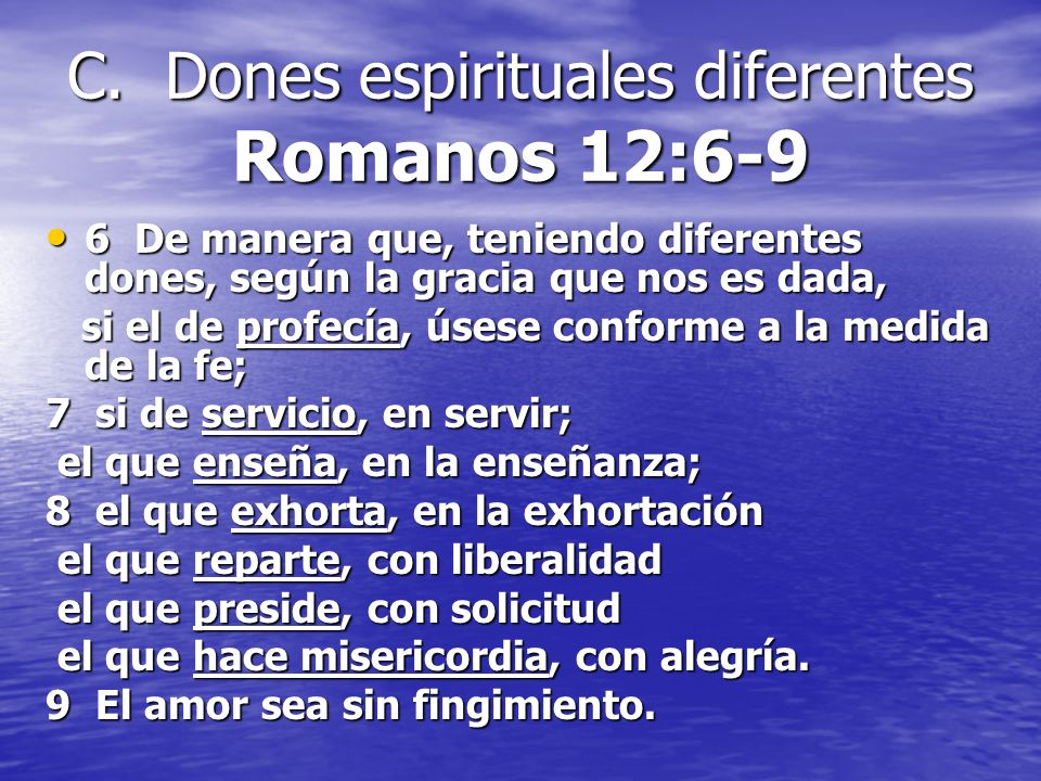 C. Dones espirituales diferentes Romanos 12:6-9