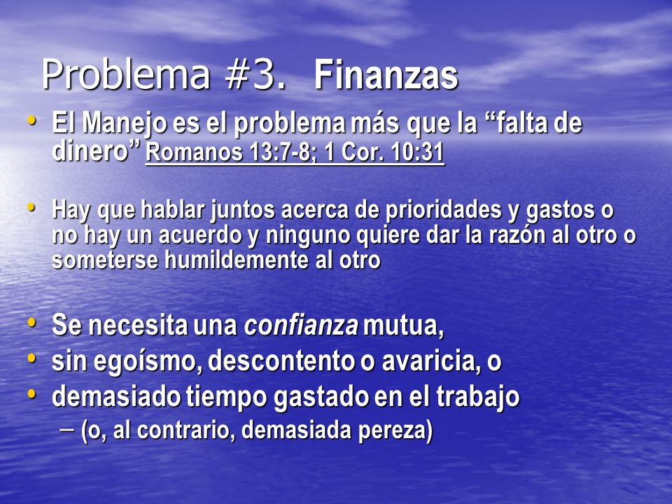 Problema #3. Finanzas El Manejo es el problema más que la falta de dinero Romanos 13:7-8; 1 Cor. 10:31.