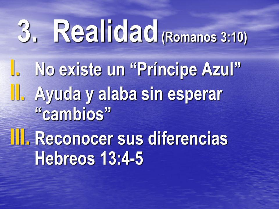 3. Realidad (Romanos 3:10) No existe un Príncipe Azul