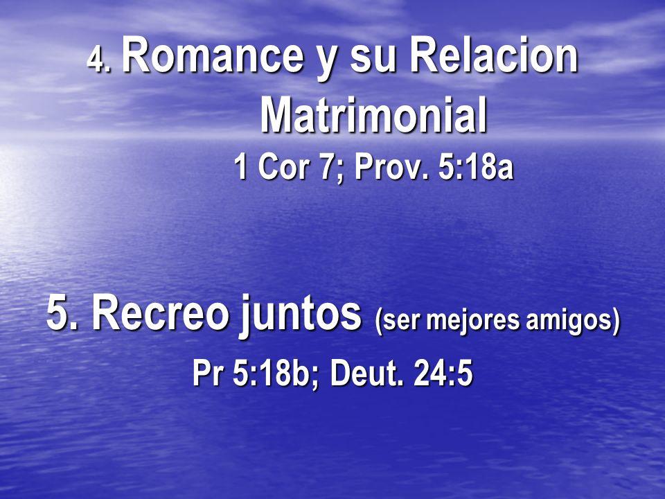 4. Romance y su Relacion Matrimonial 1 Cor 7; Prov. 5:18a