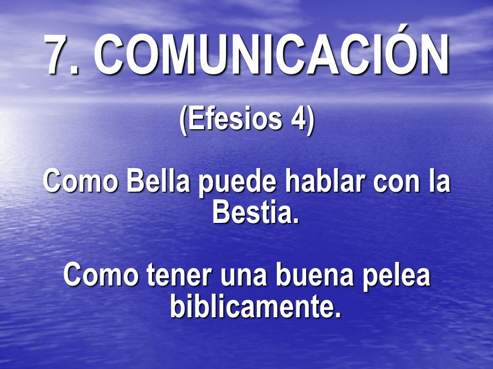 7. COMUNICACIÓN (Efesios 4) Como Bella puede hablar con la Bestia.