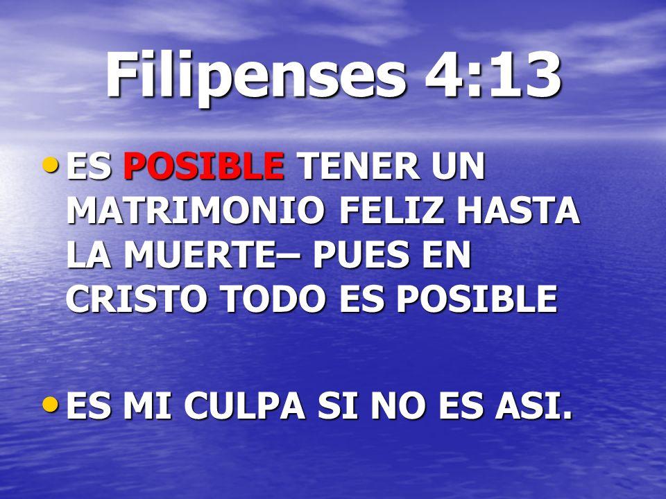Filipenses 4:13 ES POSIBLE TENER UN MATRIMONIO FELIZ HASTA LA MUERTE– PUES EN CRISTO TODO ES POSIBLE.
