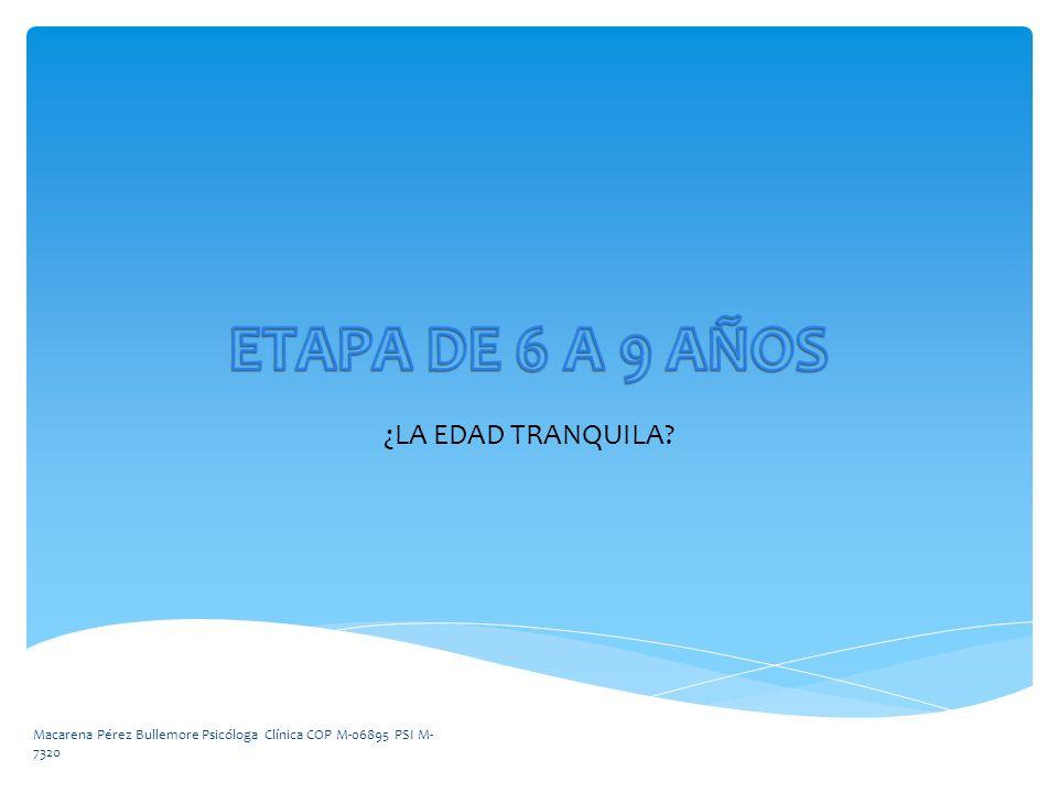 ETAPA DE 6 A 9 AÑOS ¿LA EDAD TRANQUILA