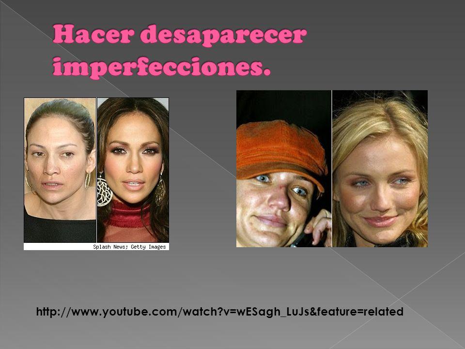 Hacer desaparecer imperfecciones.