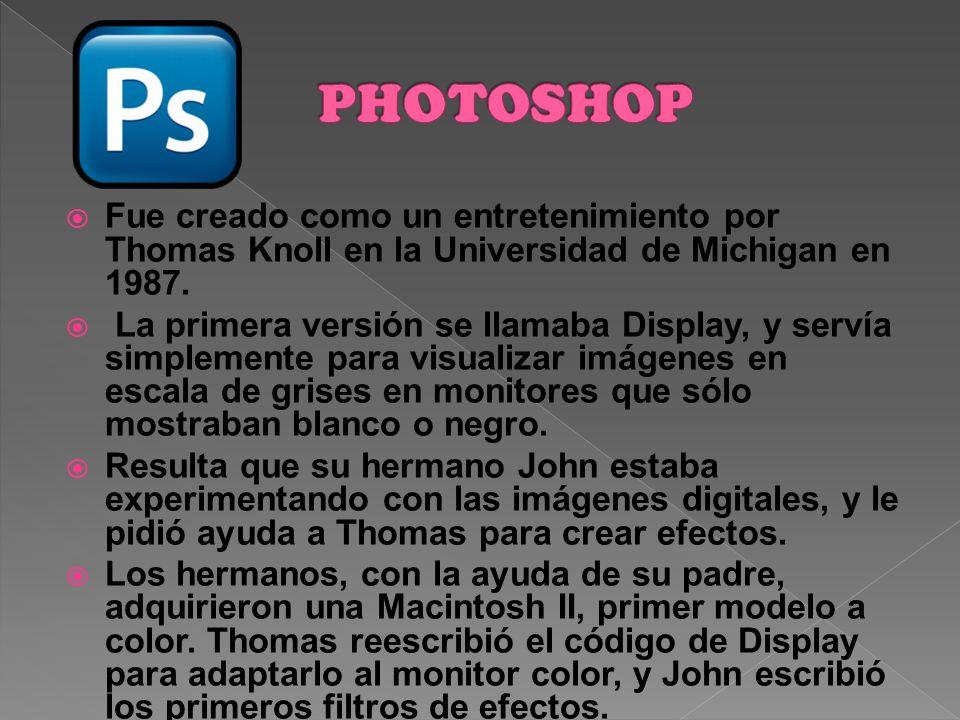 PHOTOSHOP Fue creado como un entretenimiento por Thomas Knoll en la Universidad de Michigan en 1987.