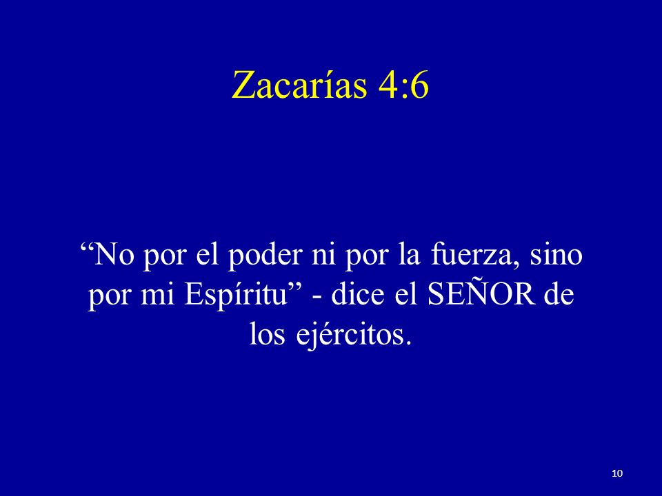 Zacarías 4:6 No por el poder ni por la fuerza, sino por mi Espíritu - dice el SEÑOR de los ejércitos.