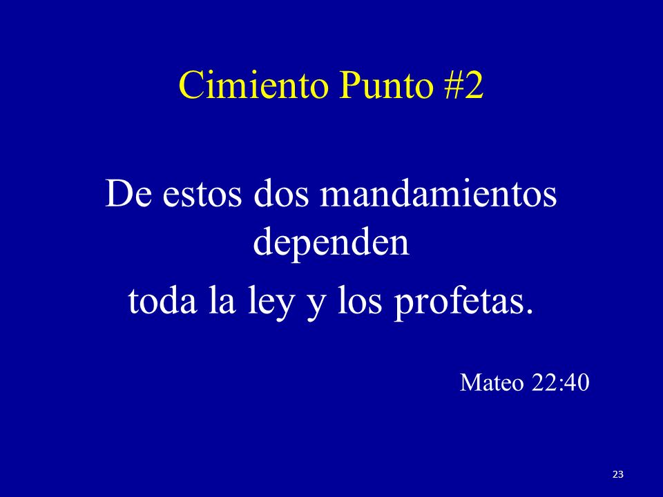 De estos dos mandamientos dependen toda la ley y los profetas.